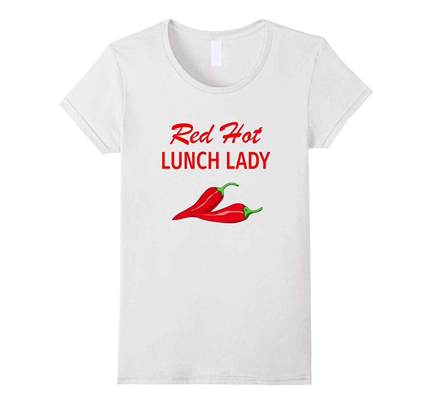 Funny Cafeteria Lady T Shirt Gift Red Hot Lunch Lady