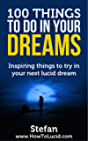 100 Things To Do In Your Dreams: Inspiring things to try in your next lucid dream (English Edition)