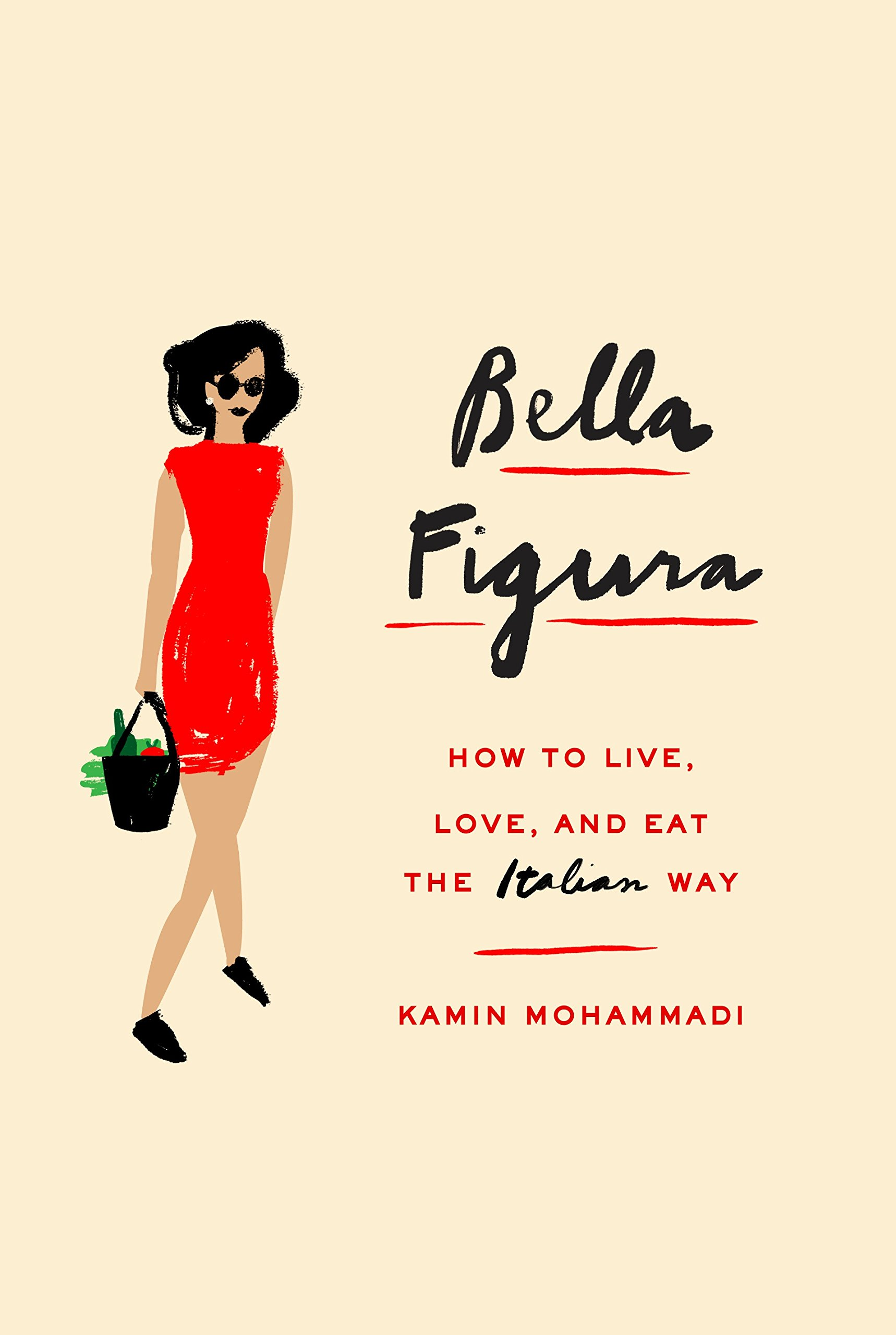 Bella figura how to live love and eat the italian way kamin bella figura how to live love and eat the italian way kamin mohammadi 9780385354011 amazon books fandeluxe Gallery