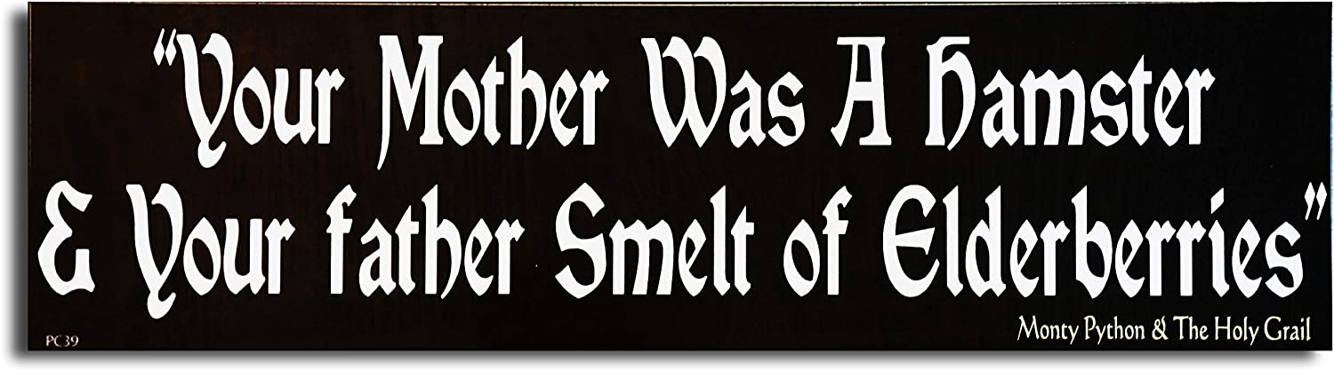 YOUR MOTHER WAS A HAMSTER /& YOUR FATHER SMELT OF ELDERBERRIES New Monty Python and the Holy Grail Funny Tribute Bumper Magnet Decal For Cars For Trucks For Adults Movie Quote Novelty Prank Gag