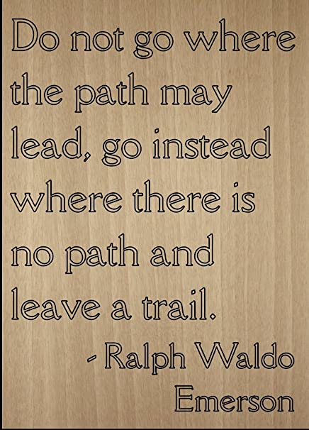 Amazoncom Do Not Go Where The Path May Lead Go Quote By