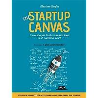 The Startup Canvas. Il metodo per trasformare una idea in un successo sicuro