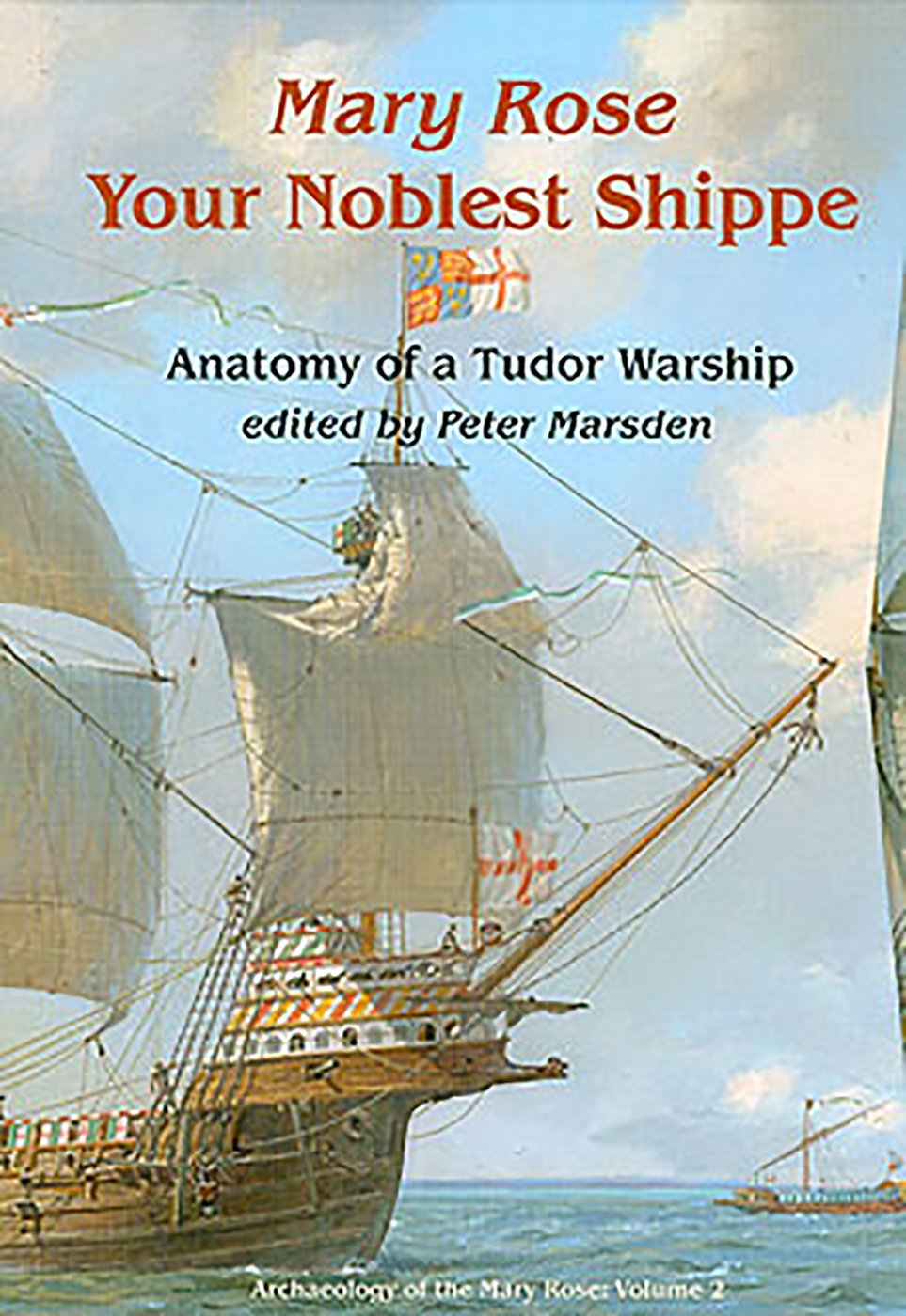 Your Noblest Shippe: Anatomy of a Tudor Warship (archaeology of the mary rose, Band 2)
