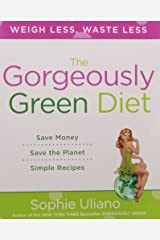 The Gorgeously Green Diet: Save Money, Save the Planet, Simple Recipes