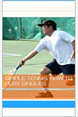 Simple Tennis: How To Play Singles (Simple Tennis:  Hawaii Tennis Pro Book 1) Kindle Edition