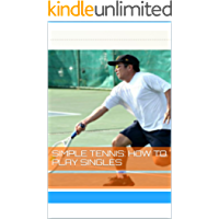 Simple Tennis: How To Play Singles (Simple Tennis:  Hawaii Tennis Pro Book 1) (English Edition)