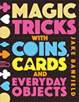 Magic Tricks With Coins Cards And Everyday