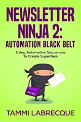 Newsletter Ninja 2: Automation Black Belt: Using Automation Sequences to Create Superfans Kindle Edition