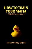 How to Train your Mafia: A Half-Dragon Story (The Half-Dragon Series)