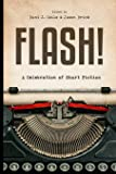 Flash!: 100 Stories by 100 Authors (Flash Fiction Anthologies) (Volume 2)