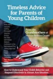 Timeless Advice for Parents of Young Children: How to Understand Your Child's Behavior and Respond Effectively in Almost Any Situation