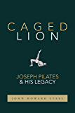 Caged Lion: Joseph Pilates and His Legacy