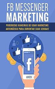 FB Messenger Marketing: E-book FB Messenger Marketing (Ganhar Dinheiro)