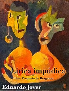 Lírica Impúdica (de Fray Prepucio de Braganza)