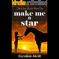 Make me a Star (The Silver Bridle Book 1)