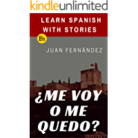 Learn Spanish with Stories (B1): ¿Me voy o me quedo? - Spanish Intermediate (Spanish Edition) book cover