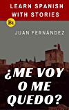 Learn Spanish with Stories (B1): ¿Me voy o me quedo? - Spanish Intermediate (Spanish Edition)