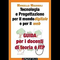 Guida per i docenti di teoria e ITP a Tecnologia e progettazione per il mondo digitale e per il web (Digital Docet - Teacher 2.0)
