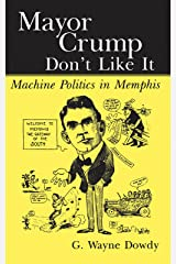 Mayor Crump Don't Like It: Machine Politics in Memphis Kindle Edition