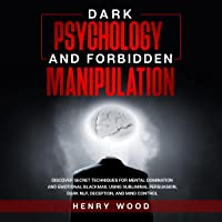 Dark Psychology and Forbidden Manipulation: Discover Secret Techniques for Mental Domination and Emotional Blackmail…