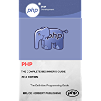 PHP: PHP for Beginners. Learn PHP 7 Programming, 2019 Edition. (English Edition)