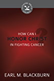 How Can I Honor Christ in Fighting Cancer? (Cultivating Biblical Godliness) (English Edition)