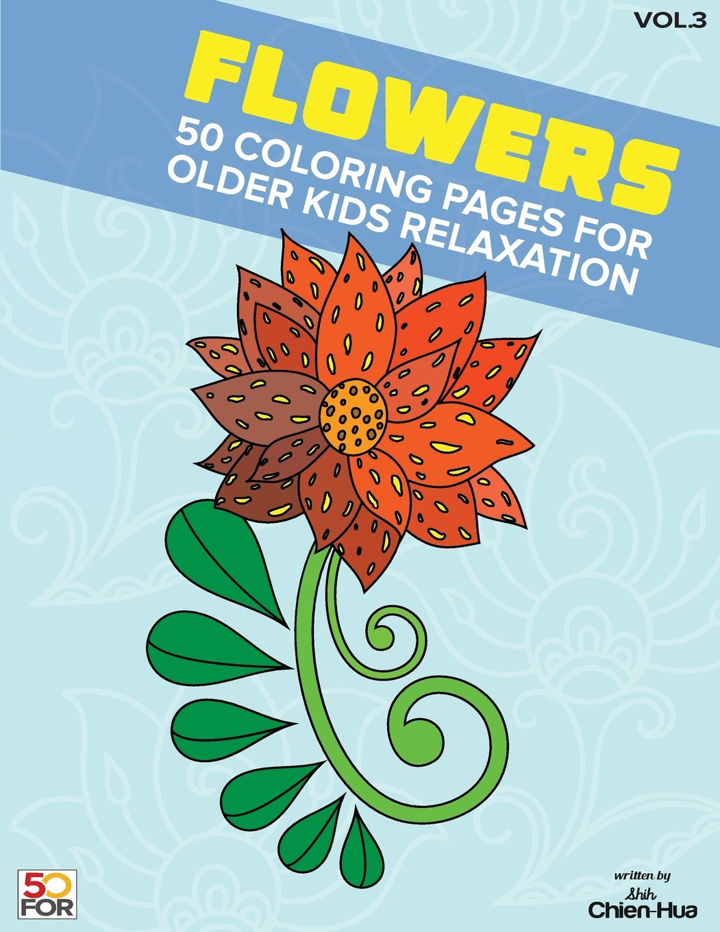 Flowers 50 Coloring Pages for Older Kids Relaxation Vol.3: Amazon.in ...