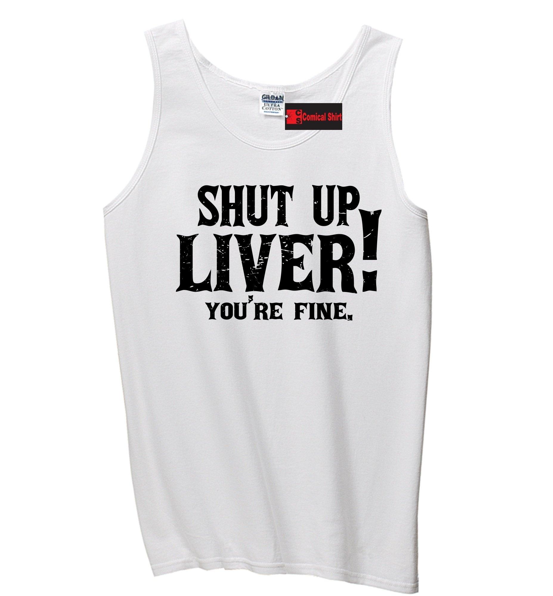 Comical Shirt Men's Shut up Liver You're Fine White L
