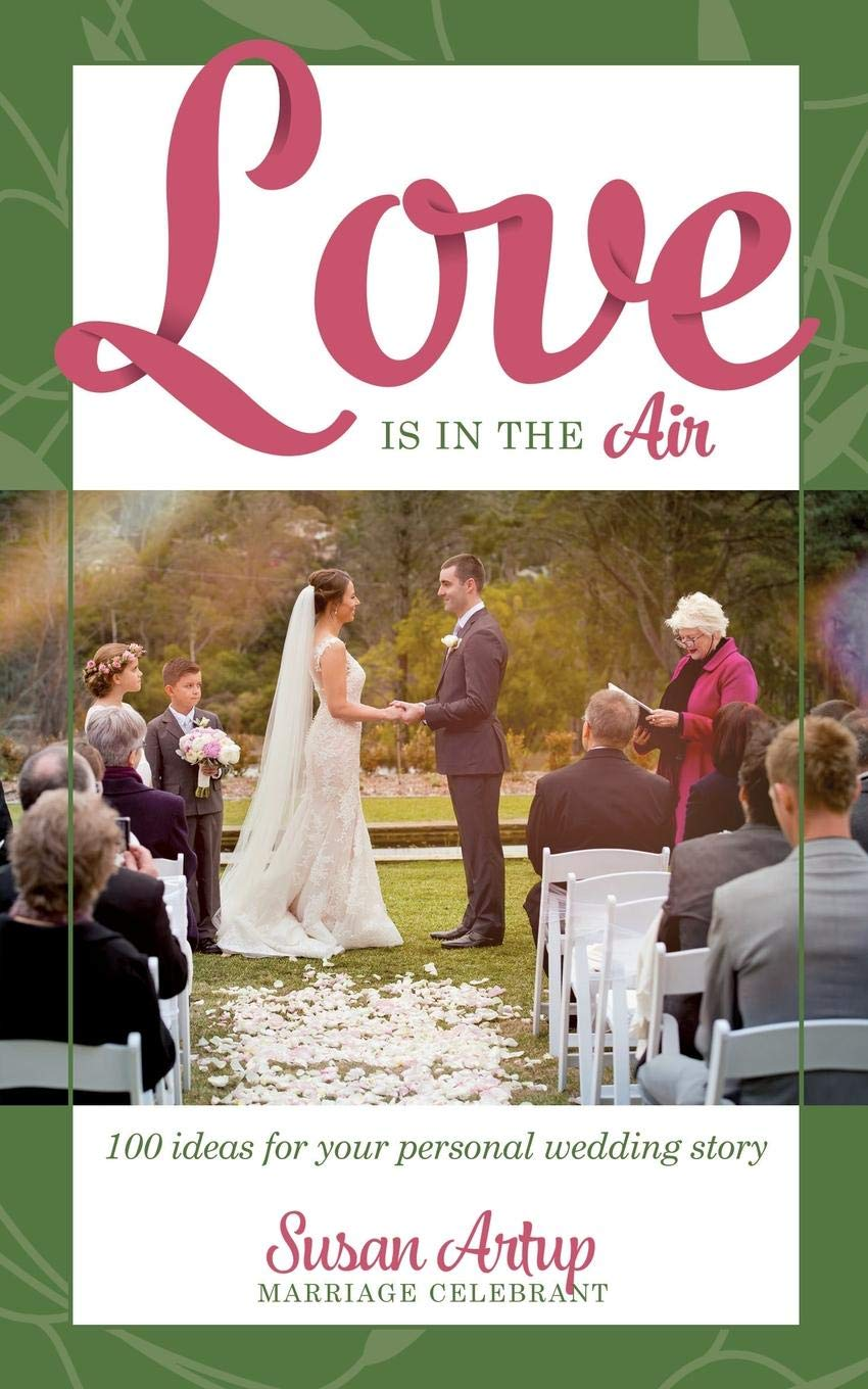 Love Is in the Air: 100 Ideas for Your Personal Wedding Story: Susan