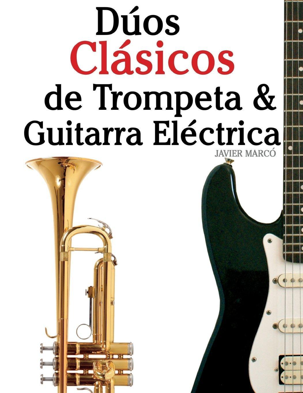 Dúos Clásicos de Trompeta & Guitarra Eléctrica: Piezas fáciles de Bach, Strauss, Tchaikovsky y otros compositores (en Partitura y Tablatura) (Spanish ...