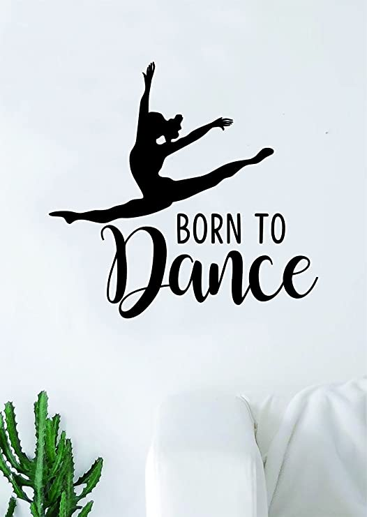 Amazon Com Born To Dance Quote Wall Decal Sticker Bedroom Living Room Vinyl Art Home Sticker Decoration Decor Teen Nursery Inspirational Dancer Dancing Girls Leap Ballerina Cute Home Kitchen