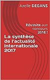 La synthèse de l'actualité internationale 2017: Réussite aux concours 2018 ! (Préparation aux concours) (French Edition)