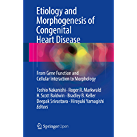 Etiology and Morphogenesis of Congenital Heart Disease: From Gene Function and Cellular Interaction to Morphology (English Edition)