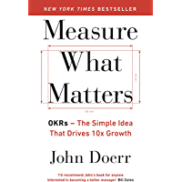 Measure What Matters: OKRs: The Simple Idea that Drives 10x Growth (English Edition)