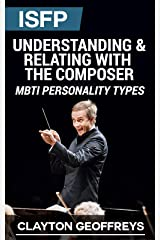 ISFP: Understanding & Relating with the Composer (MBTI Personality Types) Kindle Edition