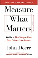 Measure What Matters: OKRs: The Simple Idea that Drives 10x Growth Kindle Edition