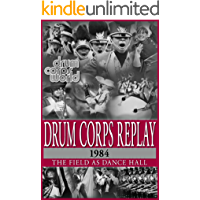 Drum Corps Replay - 1984: The Field as Dance Hall book cover
