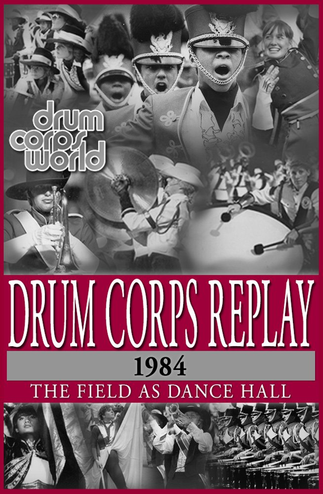 Drum Corps Replay   1984  The Field As Dance Hall  English Edition