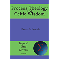 Process Theology and Celtic Wisdom (Topical Line Drives Book 31)