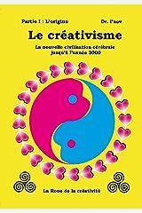 Le créativisme: La nouvelle civilisation cérébrale jusqu'à l'année 3000: Partie I : L'origine (French Edition) Kindle Edition