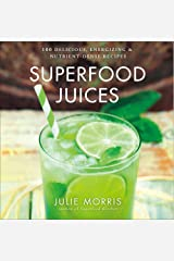 Superfood Juices: 100 Delicious, Energizing & Nutrient-Dense Recipes (Julie Morris's Superfoods) Hardcover