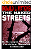 The Naked Streets: The Shocking True Story of the Phoenix Sniper Murders and Baseline Killer