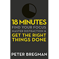 18 Minutes: Find Your Focus, Master Distraction and Get the Right Things Done
