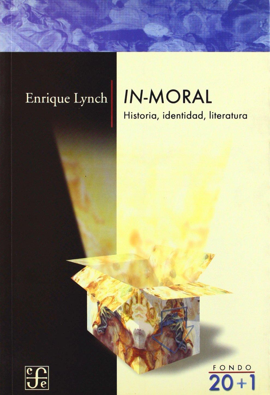 In-moral historia,identidad literatura (Fondo 20+1): Amazon.es: Lynch, Enrique: Libros