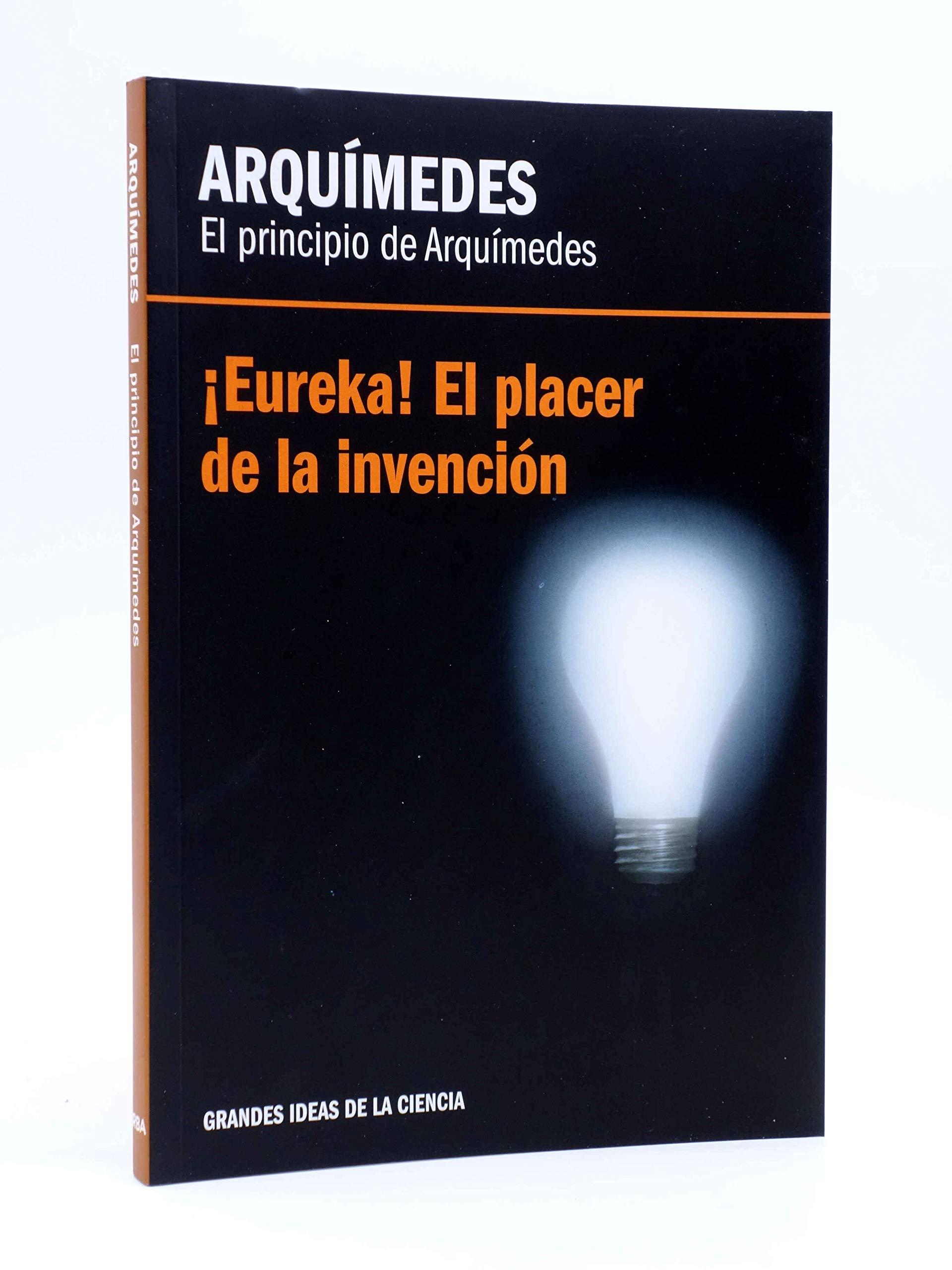 Arquímedes, El principio de Arquímedes. Eureka, el placer de la invención: Amazon.es: Fernández Aguilar, Eugenio M.: Libros