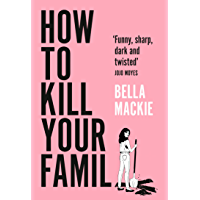 How to Kill Your Family: Sunday Times bestselling author of Jog On returns with new fiction rated 'funny, sharp, dark…