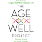 The Age-Well Project: Easy Ways to a Longer, Healthier, Happier Life (English Edition)