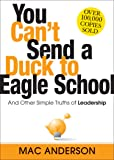 You Can't Send a Duck to Eagle School: And Other Simple Truths of Leadership