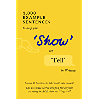 1,000 Example Sentences to Help You 'Show' Not 'Tell' in Writing: Covers 50 Emotions to Help You Create Impact! The…