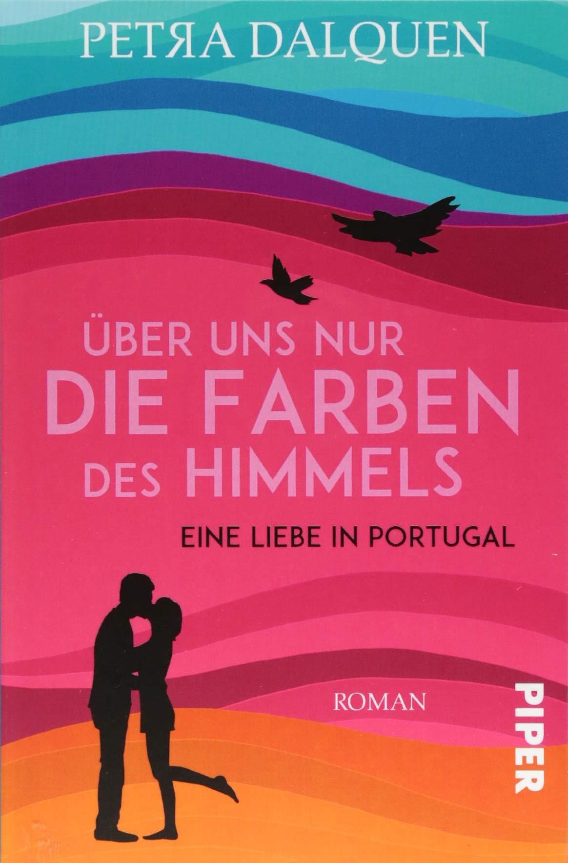 Über uns nur die Farben des Himmels: Eine Liebe in Portugal